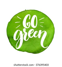 Go green label. Handmade lettering at green watercolor stain. Vector badge for natural products, eco cosmetics and food.