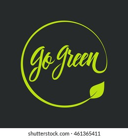 Go green logo. Green motivational handwritten ecology symbol with leaf. Hand drawn logotype for your design. Vector illustration.