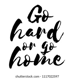 Go hard or go home - Football card. Ink illustration. Modern brush calligraphy. Isolated on white background.  Motivational quote.