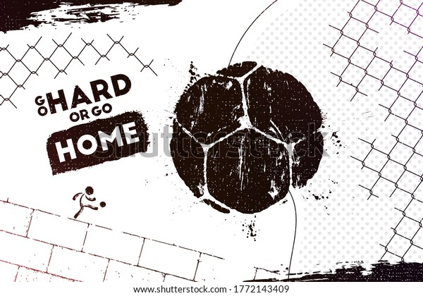 Go hard or go home. Vector illustration of abstract street football background with grunge soccer ball print for your design