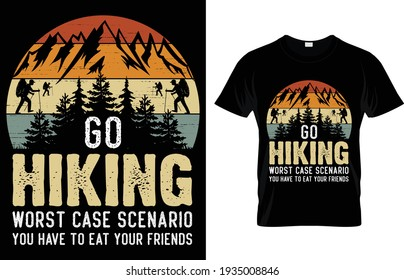 Go hiking worst case scenario you have to eat your friend T Shirt Design