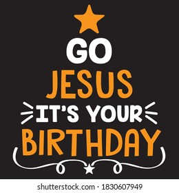 go Jesus it's your birthday t shirt design, you can download vector file.