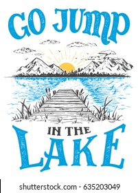Go jump in the lake. Lake house decor sign in vintage style. Lake sign for rustic wall decor. Lakeside living cabin, cottage hand-lettering quote. Vintage typography illustration isolation on white