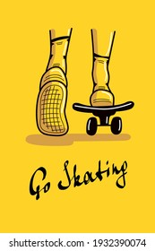 Go skating postcard. Skateboarding feet on the yellow background with a lettering title. Back view of legs riding a skateboard. Graphic hand drawn style vector illustration.