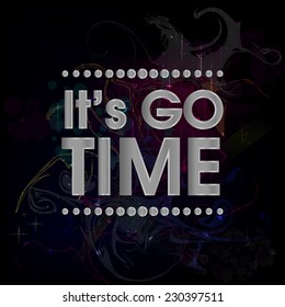 It's Go Time Vector Silver . Abstract Colorful Grunge Motivation Quote Poster . Typography Background