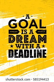 A Goal Is A Dream With Deadline. Inspiring Creative Motivation Quote Template. Vector Typography Banner Design Concept On Grunge Texture Rough Background