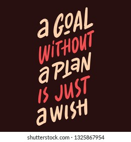 A Goal Without A Plan Is Just A Wish. Creative Motivation Quote. Typography Poster Concept. Vector illustration.