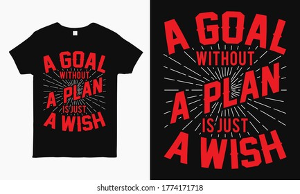 A goal without a plan is just a wish. Motivational quote typography t shirt design.