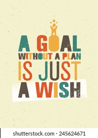 A Goal Without A Plan Is Just A Wish. Creative Motivation Quote. Vector Typography Poster Concept