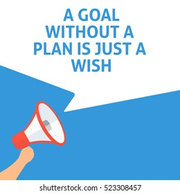 A GOAL WITHOUT A PLAN IS JUST A WISH Announcement. Hand Holding Megaphone With Speech Bubble. Flat Illustration