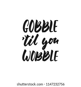 Gobble til you wobble - hand drawn Autumn seasons Thanksgiving holiday lettering phrase isolated on the white background. Fun brush ink vector illustration for banners, greeting card, poster design
