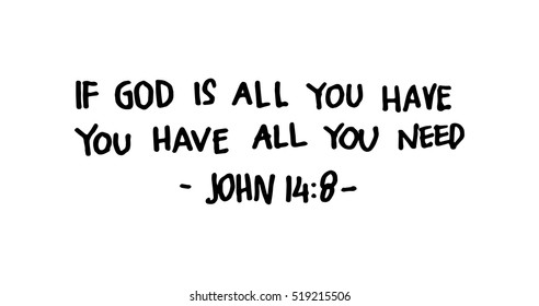 if God is all you have, you have all you need. Hand drawn lettering. Bible verse. Modern Calligraphy. Christian Poster