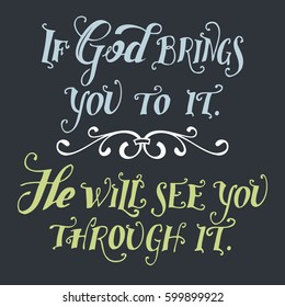 If god brings you to it. He will see you through it. Bible quote, hand-lettering