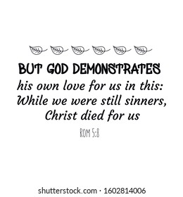 But God demonstrates his own love for us in this While we were still sinners, Christ died for us. Bible verse vector quote