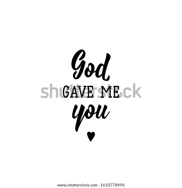 God gave me you. Lettering. Romantic quotes. Can be used for prints bags, t-shirts, posters, cards