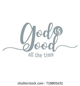 god is good all the time, hand lettering typography design for christian