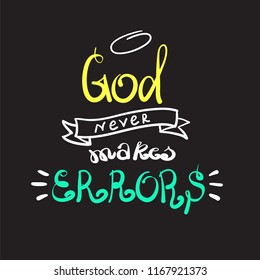 God never makes errors - motivational quote lettering, religious poster. Hand drawn beautiful lettering. Print for poster, prayer book, church leaflet, t-shirt, postcard, sticker. Simple cute vector
