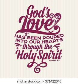 God's love has been poured into our hearts through the Holy Spirit, Romans 5:5