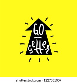 Go-getter - simple inspire and motivational quote. English idiom, lettering. Print for inspirational poster, t-shirt, bag, cups, card, flyer, sticker, badge. Cute and funny vector sign.
