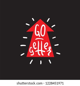 Go-getter - simple inspire and motivational quote. English idiom, lettering. Print for inspirational poster, t-shirt, bag, cups, card, flyer, sticker, badge. Cute and funny vector sign