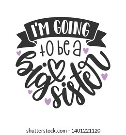 I'm going to be a big sister - Handwritten Quote/Saying