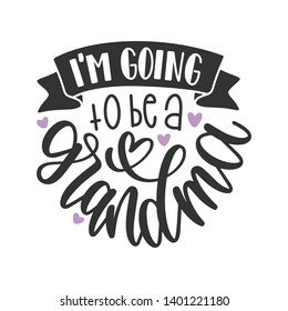 I'm going to be a Grandma - Handwritten Quote/Saying