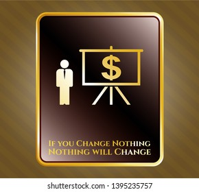 Gold badge with business presentation icon and If you Change Nothing Nothing will Change text inside