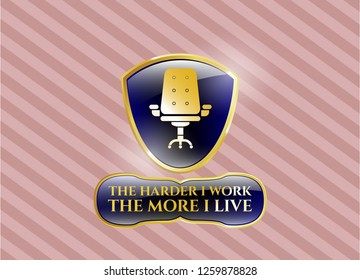 Gold badge with office chair icon and The Hardest I work the More I Live text inside