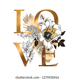 Gold Card of a Valentine's Day. Flower, ferns and herbs. Love - lettering quote. Elegant poster, t-shirt composition, hand drawn style print. Vector illustration.