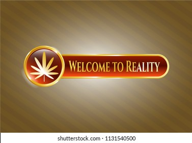 Gold emblem with weed leaf icon and Welcome to Reality text inside