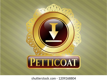 Gold shiny badge with download icon and Petticoat text inside