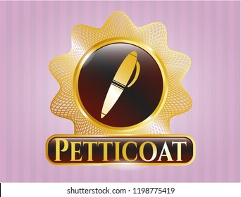 Gold shiny badge with pen icon and Petticoat text inside