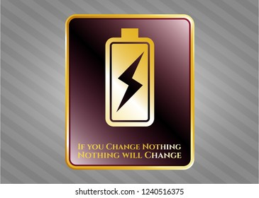 Gold shiny emblem with battery charging icon and If you Change Nothing Nothing will Change text inside