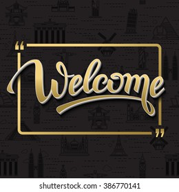 Gold signs welcome in frame.Seamless background with pattern tourist attractions icons Topic Travel,Tourism landmarks from the world.Welcome poster inscription.calligraphy, lettering, symbol, logo.