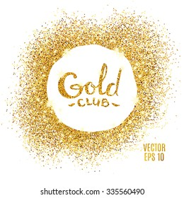 Gold sparkles on white background. Gold glitter background. Golden club logotype, logo, icon for card, vip, exclusive, certificate, gift, luxury, privilege, voucher, store, present, shopping.