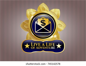 Golden badge with envelope with paper with money symbol inside icon and Live a Life of Adventure text inside