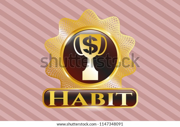 Golden badge with trophy with money symbol inside icon and Habit text inside