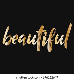 Golden beautiful. Brush hand lettering vector illustration. Inspiring quote. Motivating modern calligraphy. Can be used for photo overlays, posters, clothes, prints, home decor, cards and more.