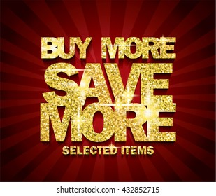 Golden Buy More Save More concept vector banner. rich and fashion vector illustration