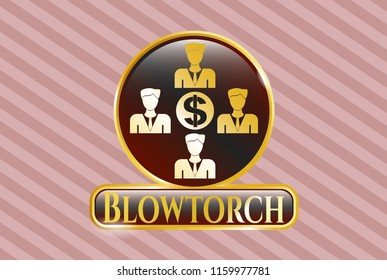 Golden emblem with business teamwork and money icon and Blowtorch text inside