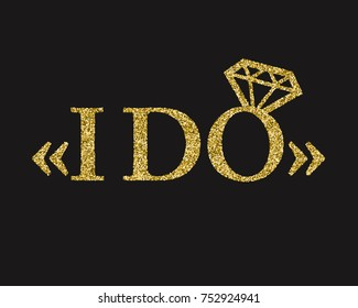 Golden glitter wedding I do with diamond ring lettering decoration for props, t-shirts and invitations. Traditional wedding words. Isolated on black background. Vector illustration.