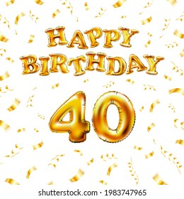 Golden number forty metallic balloon. Happy Birthday message made of golden inflatable balloon. 40 number letters on white background. fly gold ribbons with confetti. vector illustration