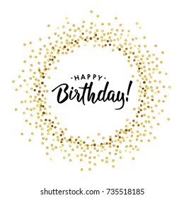 Golden splash or glittering spangles round frame. Happy Birthday - gold disc lights frame. Golden glittering  circle  made of dots with text on white background. Vector illustration.