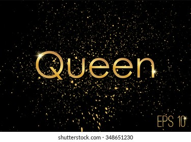 Golden splashes on black background, sparkles. Gold text for card, vip, exclusive, certificate, gift, luxury, privilege, store, present, shopping. vector. queen lettering 1