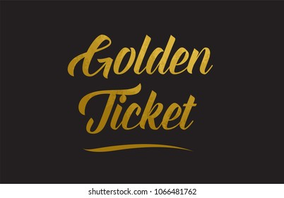 Golden Ticket gold golden word texture text suitable for card, brochure or typography design