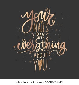 Golden Vector Handwritten lettering about nails. Inspiration quote for nail studio, manicure master, beauty salon, print, decorative card. Vector illustration. Your nails say everything about you.