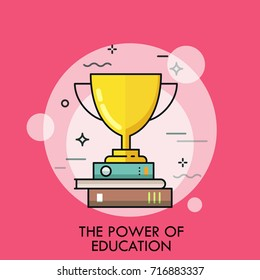 Golden winner cup standing on stack of books. Concept of power of education, study success, successful student, excellent academic performance. Creative vector illustration for web banner, poster.