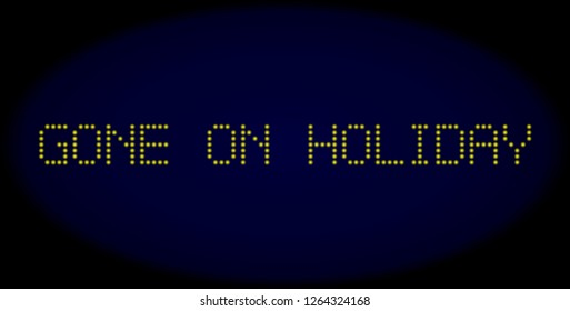 Gone on Holiday text in LED style with round glowing dots. Vector bright yellow symbols forms Gone on Holiday text on a dark blue background. Digital font with round elements.