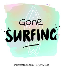 Gone surfing- watercolor surf hand drawn vector illustration. Summer holidays and vacation illustration. Surfer icon and ocean. Fashion print, T-shirt, greeting card and banner design.