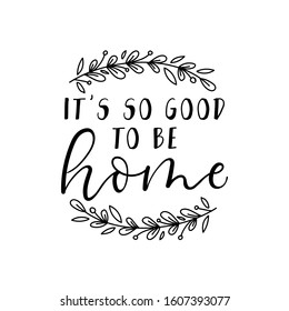 Its so good to be home calligraphy lettering quote vector illustration. Handwritten inspirational motivational inscription decorated with twigs for t-shirts, posters, cards. Isolated on white